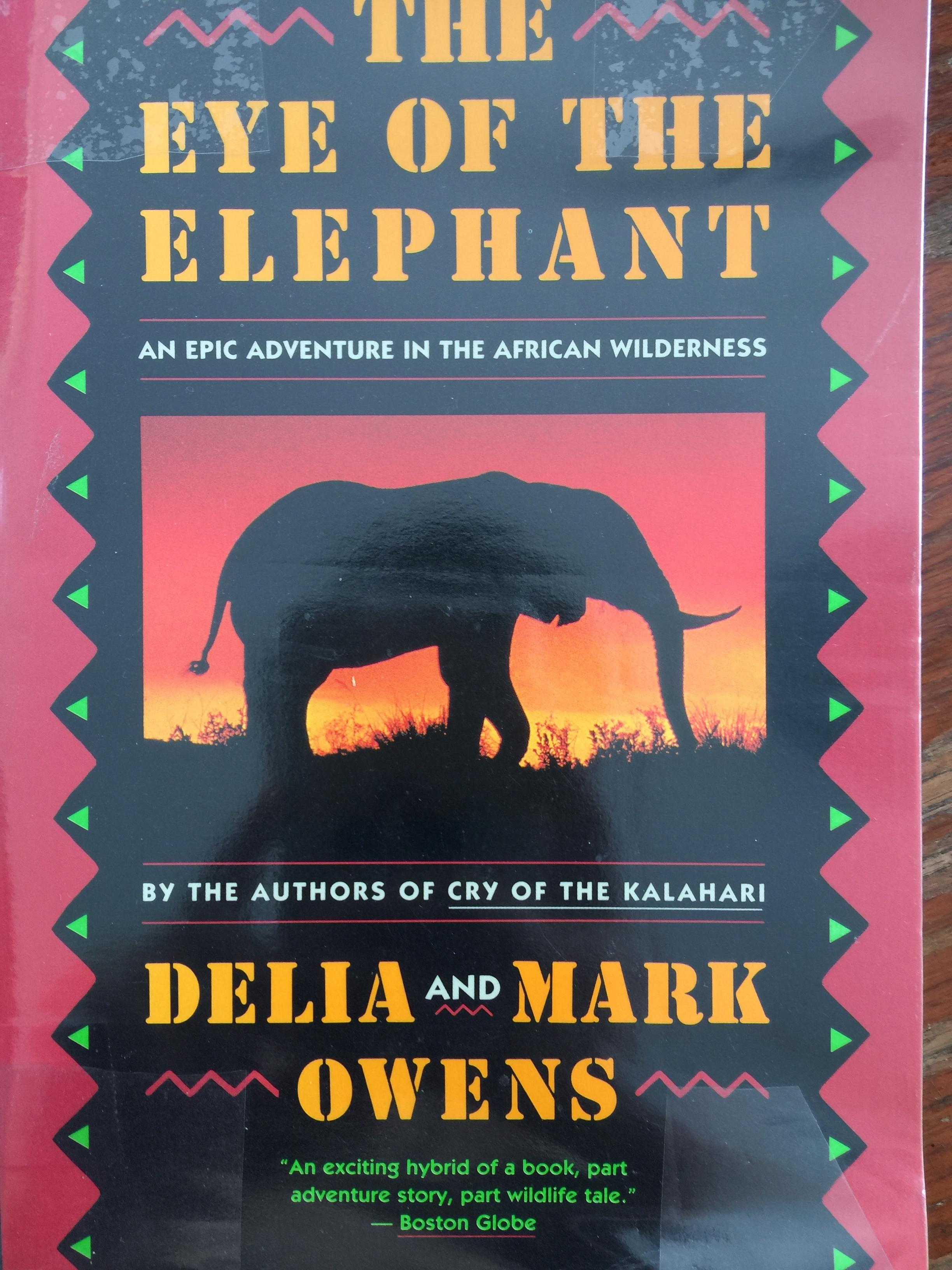 The Eye of the ELEPHANT. an epic adventure in the African wilderness. by the authors of cry or the Kalahari. Delia and Mark Owens