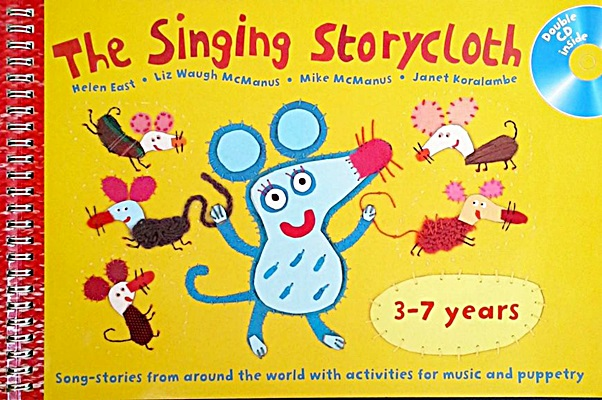 The Singing Storycloth: Song-stories from Around the World with Activities for Music and Poetry
